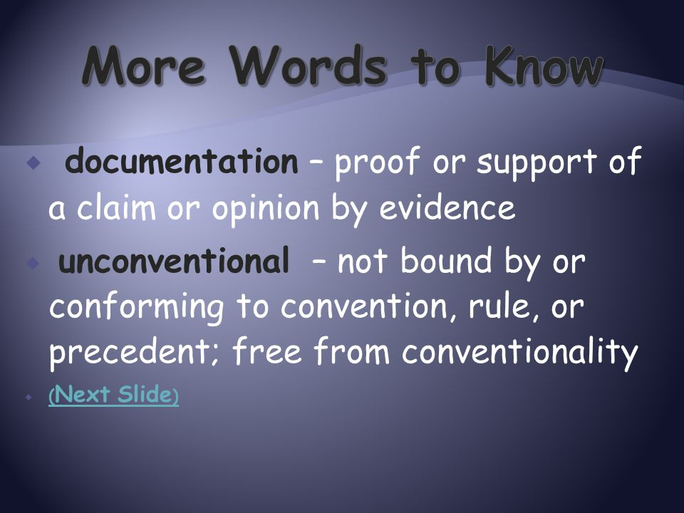 More Words to Know documentation – proof or support of a claim or opinion by evidence.