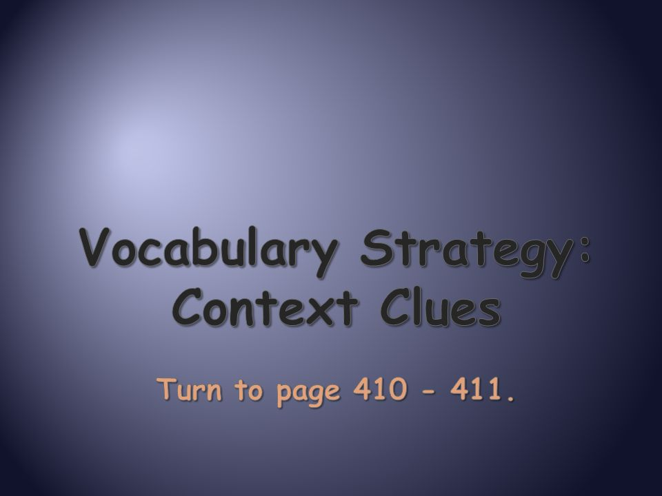 Vocabulary Strategy: Context Clues Turn to page 410 - 411.