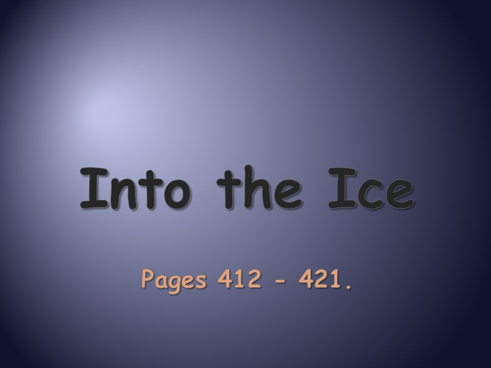 Into the Ice Pages 412 - 421.