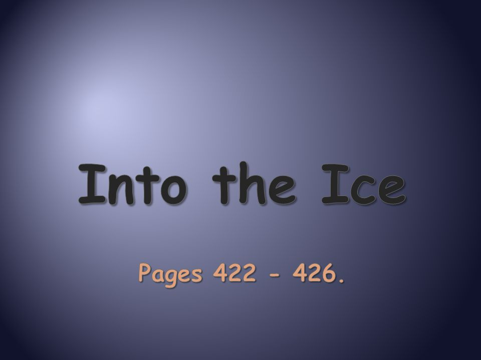 Into the Ice Pages 422 - 426.