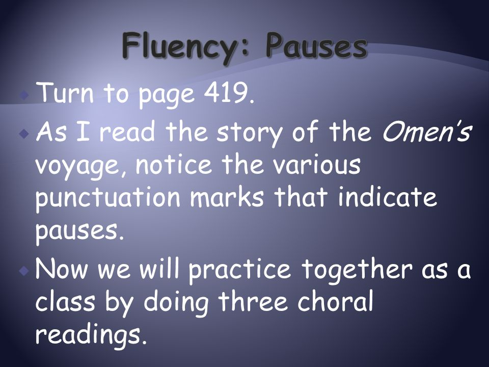 Fluency: Pauses Turn to page 419.