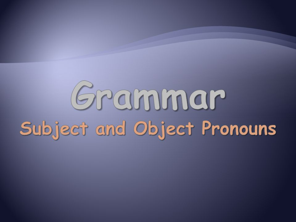 Grammar Subject and Object Pronouns