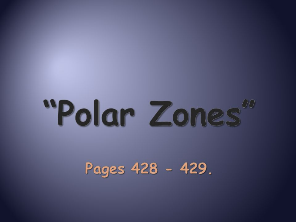Polar Zones Pages 428 - 429.