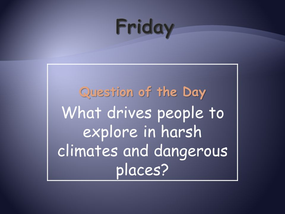 What drives people to explore in harsh climates and dangerous places