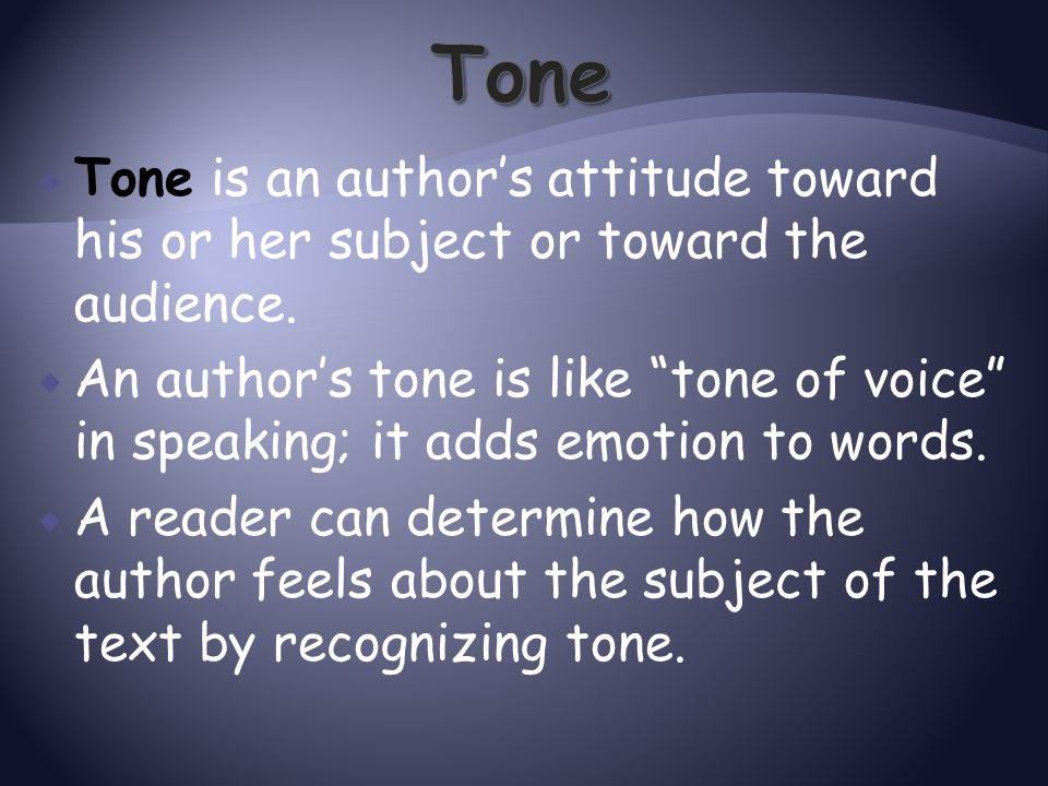 Tone Tone is an author's attitude toward his or her subject or toward the audience.