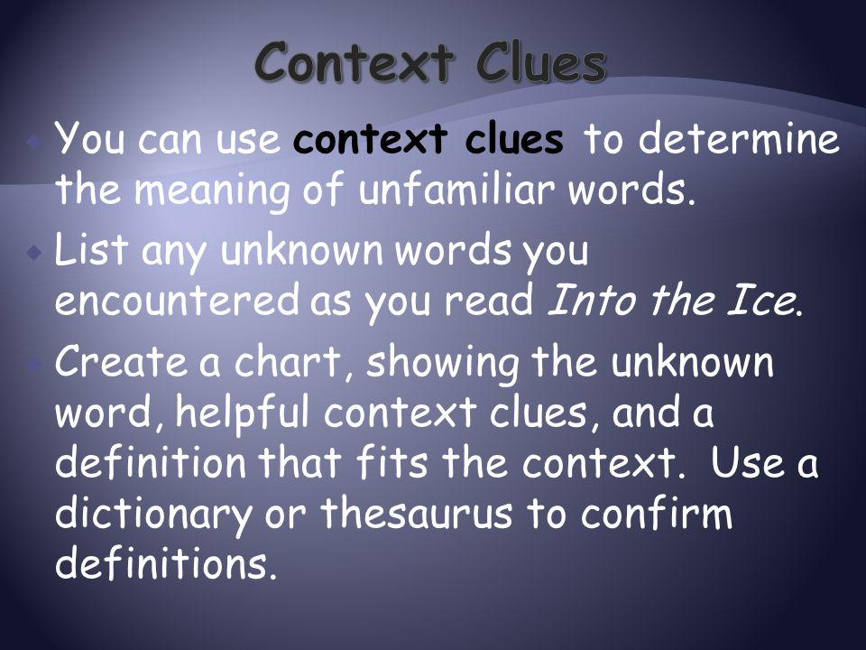 Context Clues You can use context clues to determine the meaning of unfamiliar words.