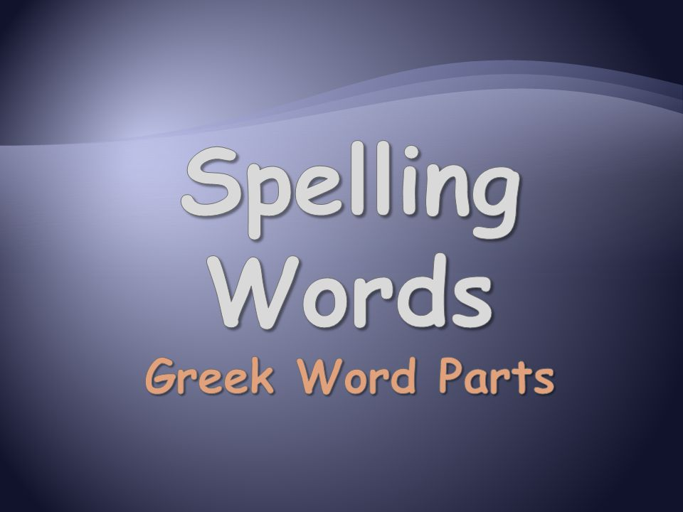 Spelling Words Greek Word Parts