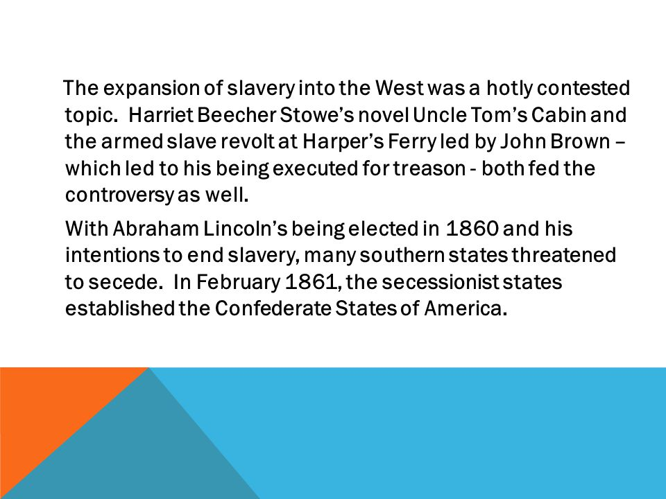 The expansion of slavery into the West was a hotly contested topic