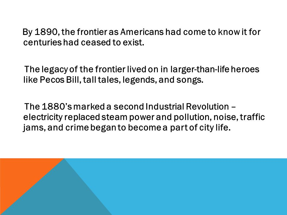 By 1890, the frontier as Americans had come to know it for centuries had ceased to exist.
