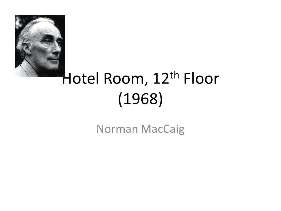 Hotel Room, 12th Floor (1968) Norman MacCaig