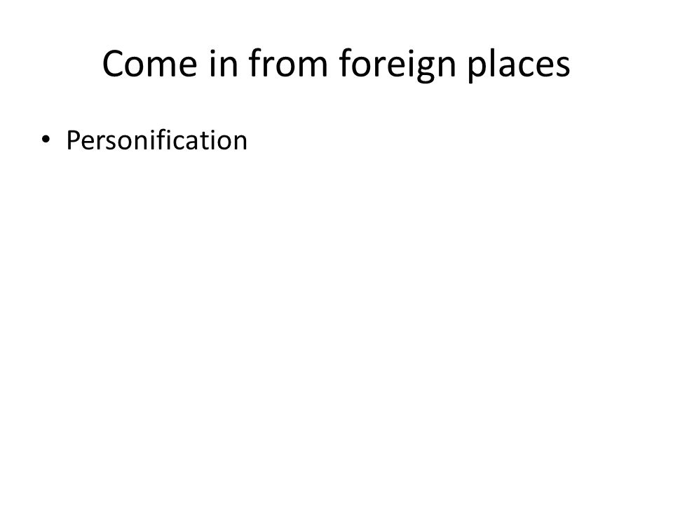 Come in from foreign places