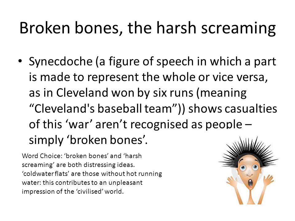 Broken bones, the harsh screaming