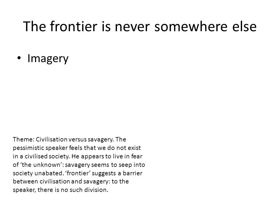 The frontier is never somewhere else