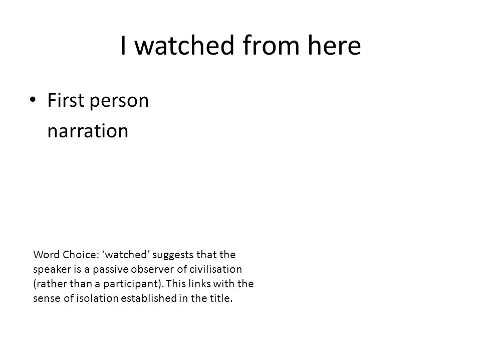 I watched from here First person narration
