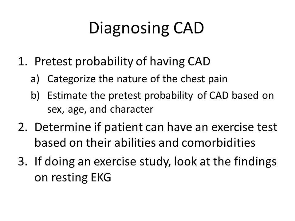 Diagnosing CAD Pretest probability of having CAD