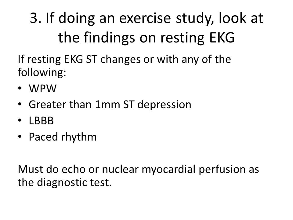 3. If doing an exercise study, look at the findings on resting EKG