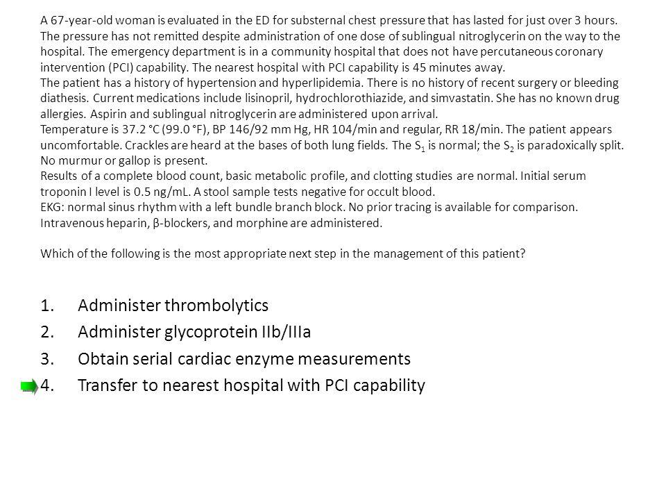 Administer thrombolytics Administer glycoprotein IIb/IIIa