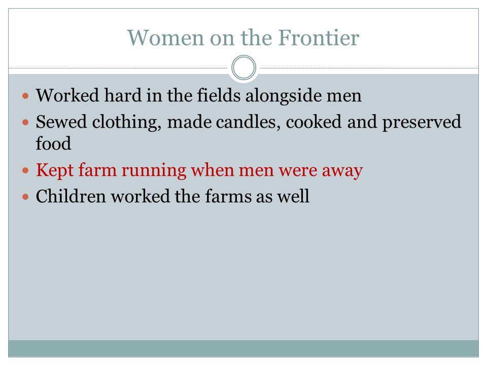 Women on the Frontier Worked hard in the fields alongside men