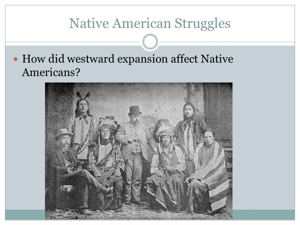 how did the westward expansion affect How did the westward expansion affect native americans the westward expansion affected the plain natives greatly education and jobs were shifted majorly during.