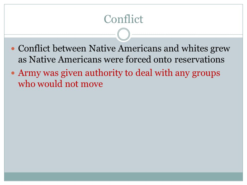 Conflict Conflict between Native Americans and whites grew as Native Americans were forced onto reservations.