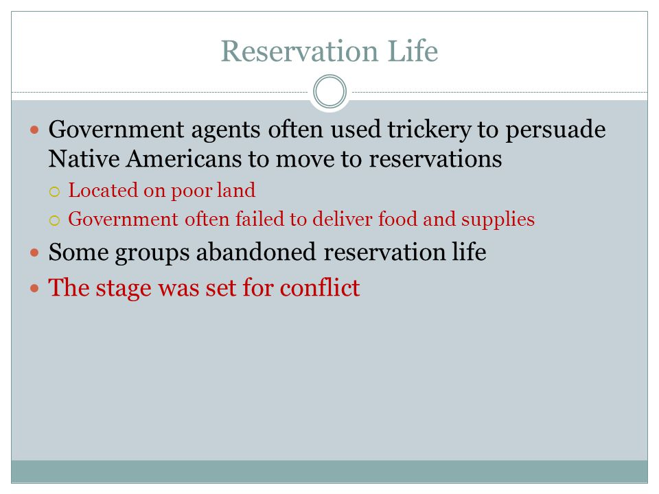 Reservation Life Government agents often used trickery to persuade Native Americans to move to reservations.