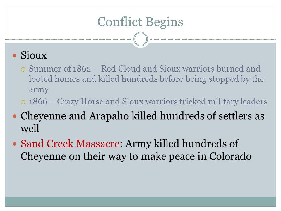 Conflict Begins Sioux. Summer of 1862 – Red Cloud and Sioux warriors burned and looted homes and killed hundreds before being stopped by the army.