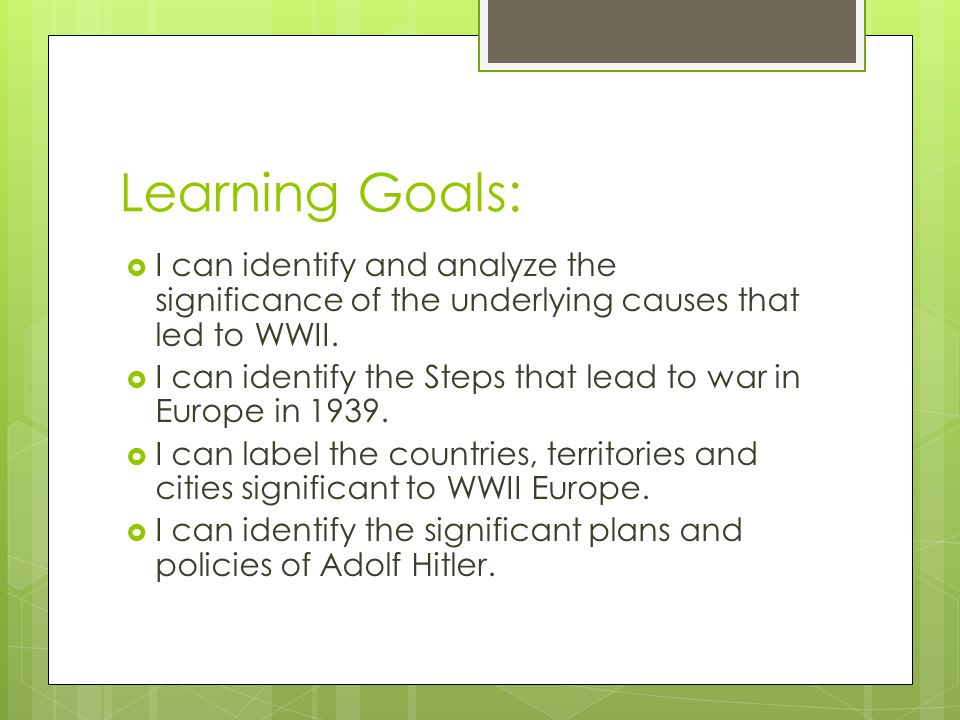 Learning Goals: I can identify and analyze the significance of the underlying causes that led to WWII.