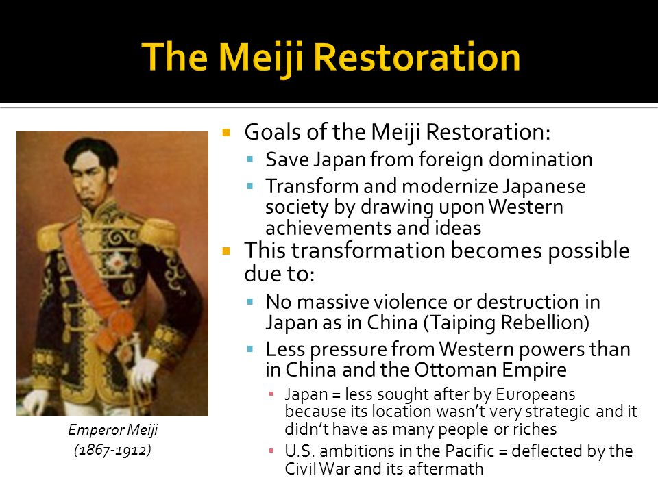 The Meiji Restoration Goals of the Meiji Restoration: