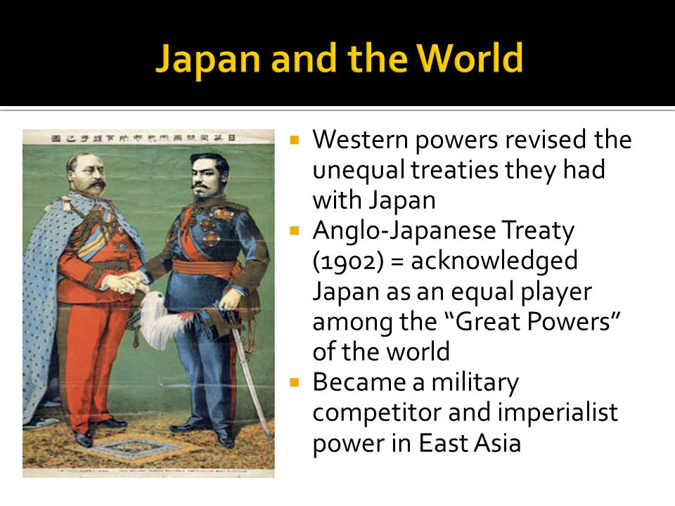 Japan and the World Western powers revised the unequal treaties they had with Japan.