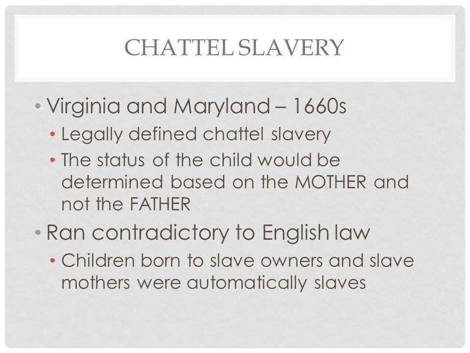 Chattel Slavery Virginia and Maryland – 1660s
