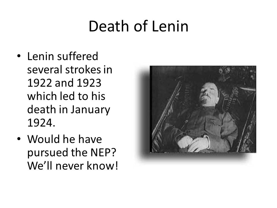 Death of Lenin Lenin suffered several strokes in 1922 and 1923 which led to his death in January 1924.