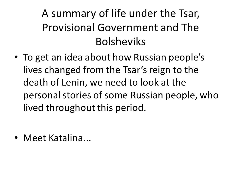 A summary of life under the Tsar, Provisional Government and The Bolsheviks