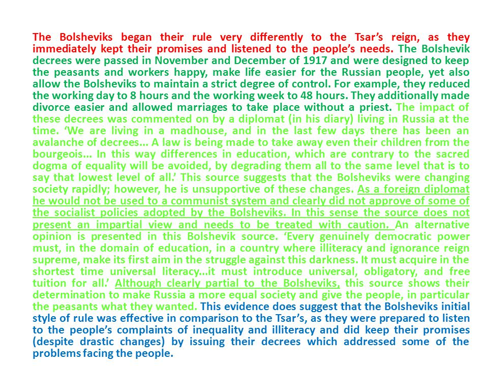 The Bolsheviks began their rule very differently to the Tsar's reign, as they immediately kept their promises and listened to the people's needs.