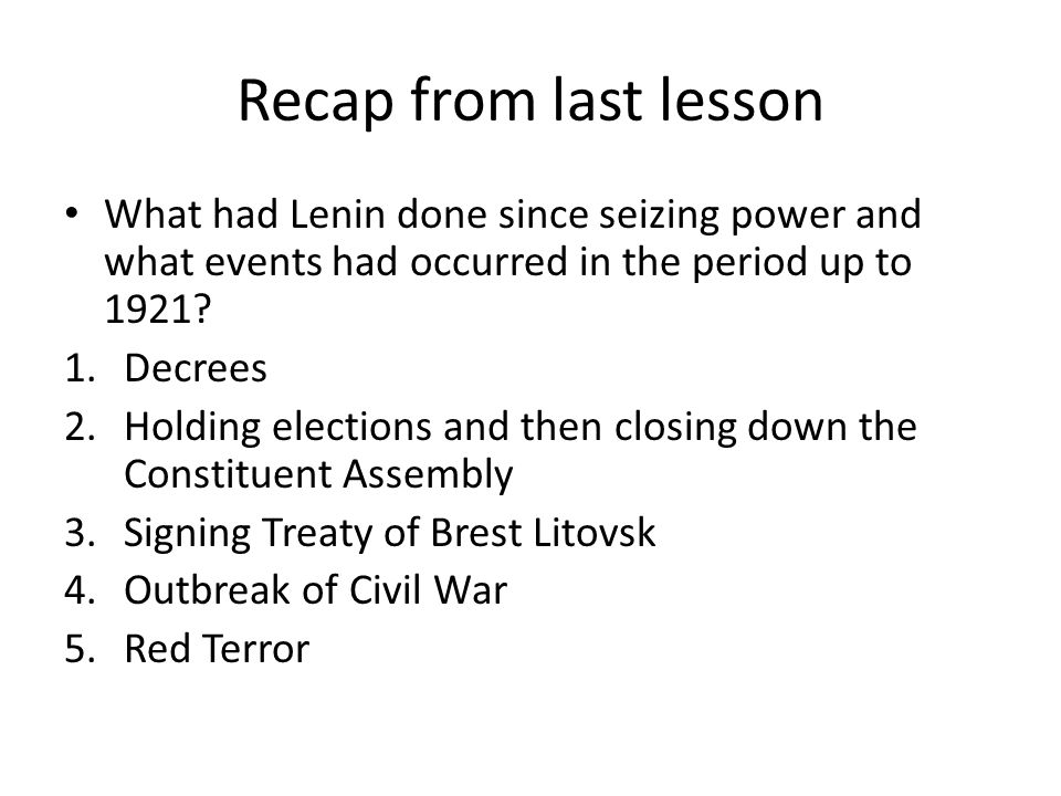 Recap from last lesson What had Lenin done since seizing power and what events had occurred in the period up to 1921