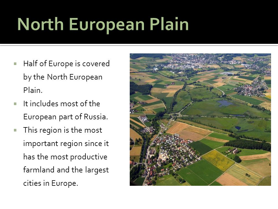 North European Plain Half of Europe is covered by the North European Plain. It includes most of the European part of Russia.