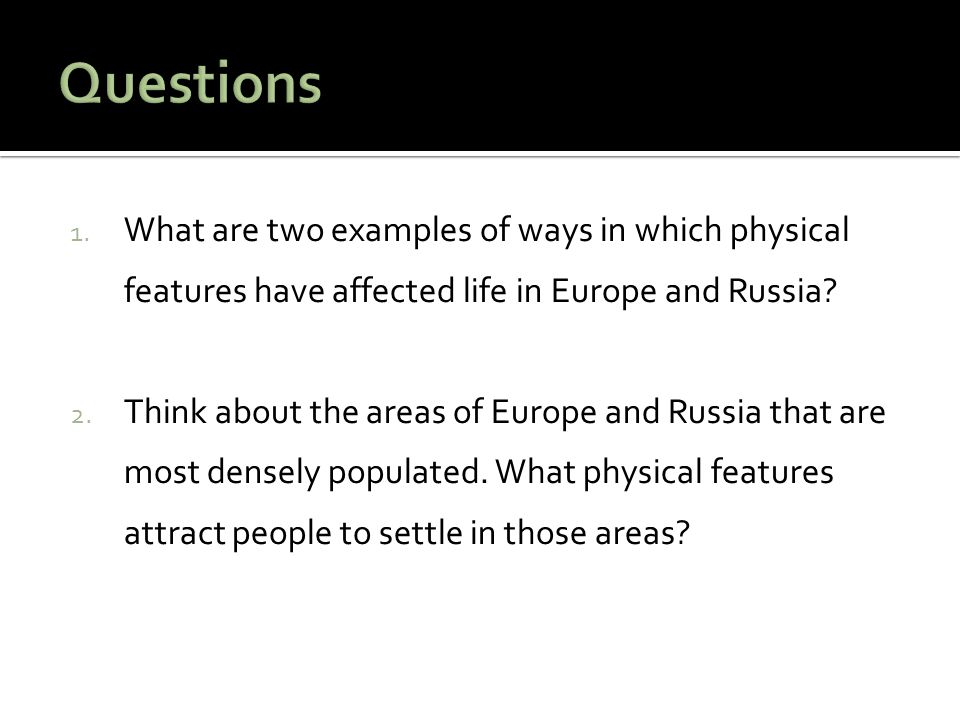 Questions What are two examples of ways in which physical features have affected life in Europe and Russia