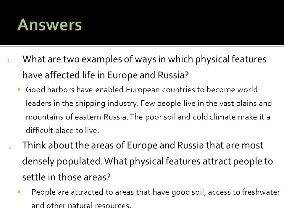 Answers What are two examples of ways in which physical features have affected life in Europe and Russia