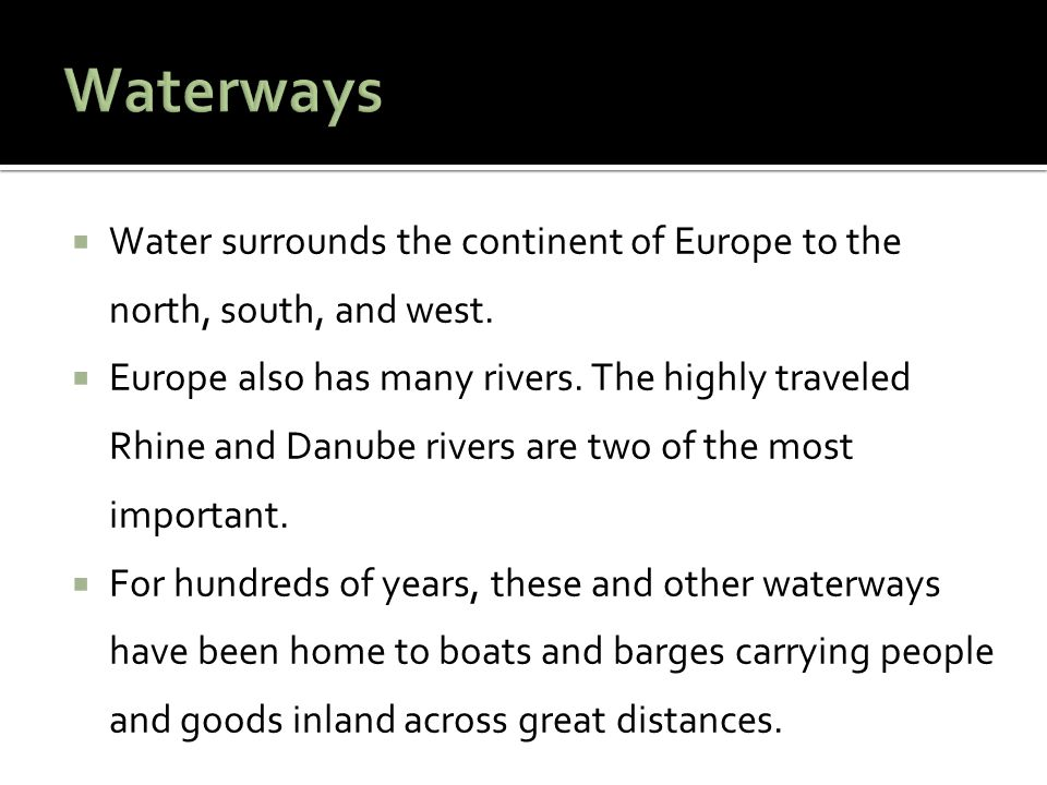 Waterways Water surrounds the continent of Europe to the north, south, and west.