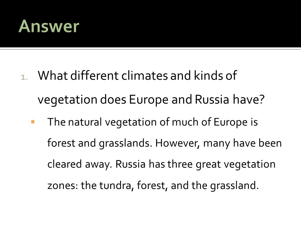 Answer What different climates and kinds of vegetation does Europe and Russia have