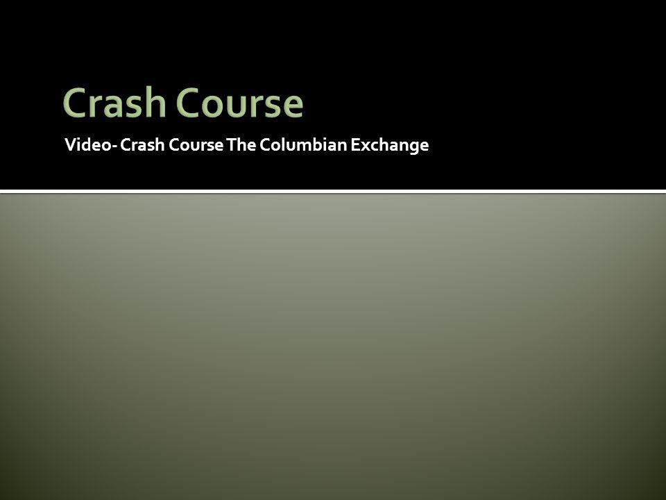Crash Course Video- Crash Course The Columbian Exchange