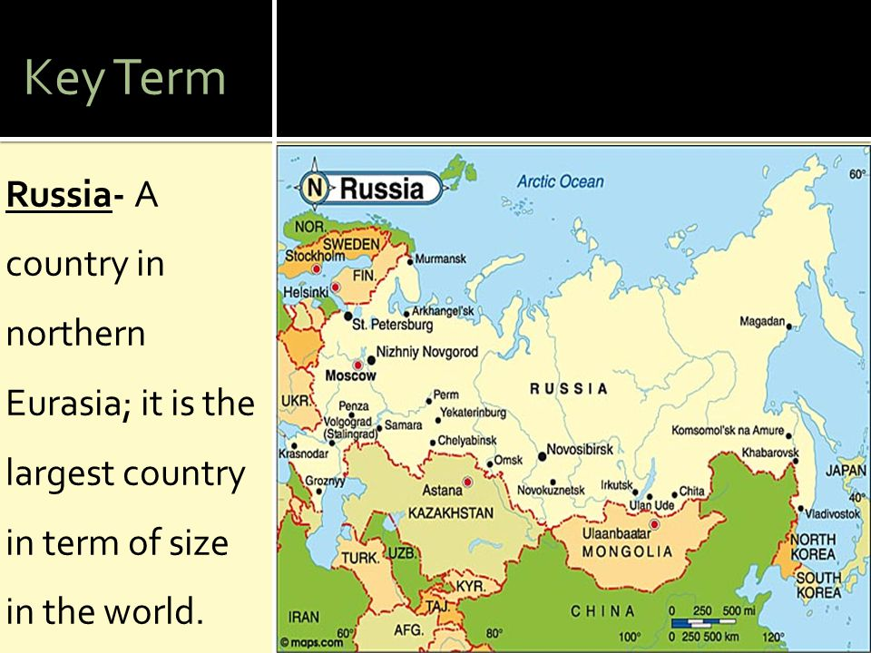 Key Term Russia- A country in northern Eurasia; it is the largest country in term of size in the world.