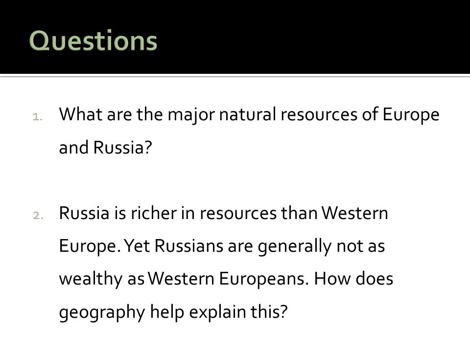 Questions What are the major natural resources of Europe and Russia