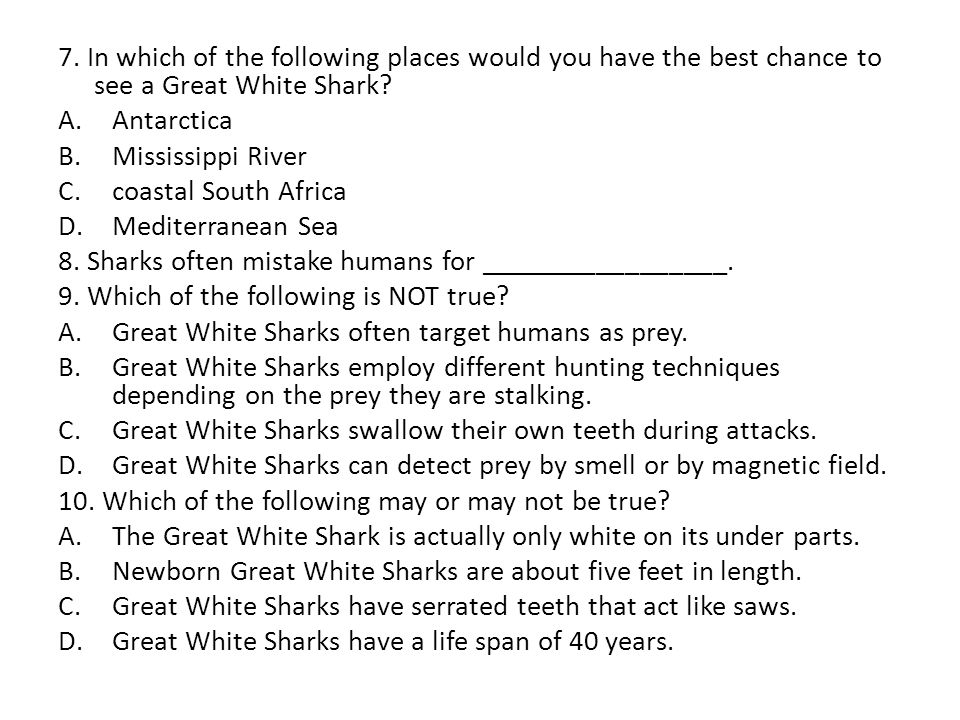 7. In which of the following places would you have the best chance to see a Great White Shark