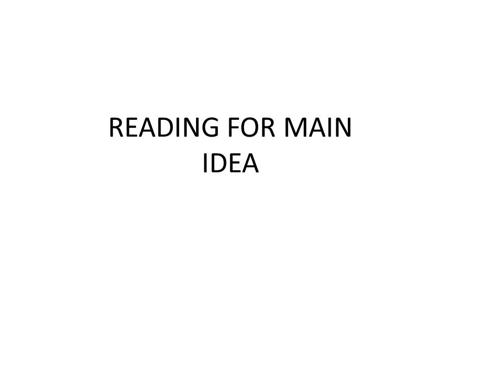 READING FOR MAIN IDEA