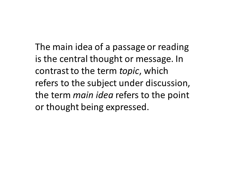 The main idea of a passage or reading is the central thought or message.
