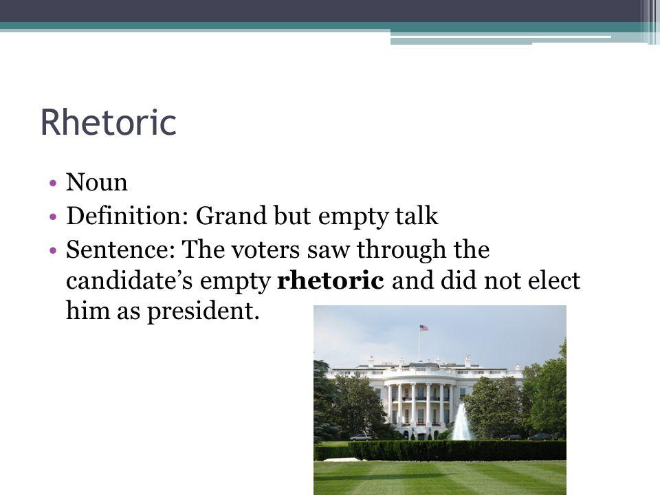 Rhetoric Noun Definition: Grand but empty talk