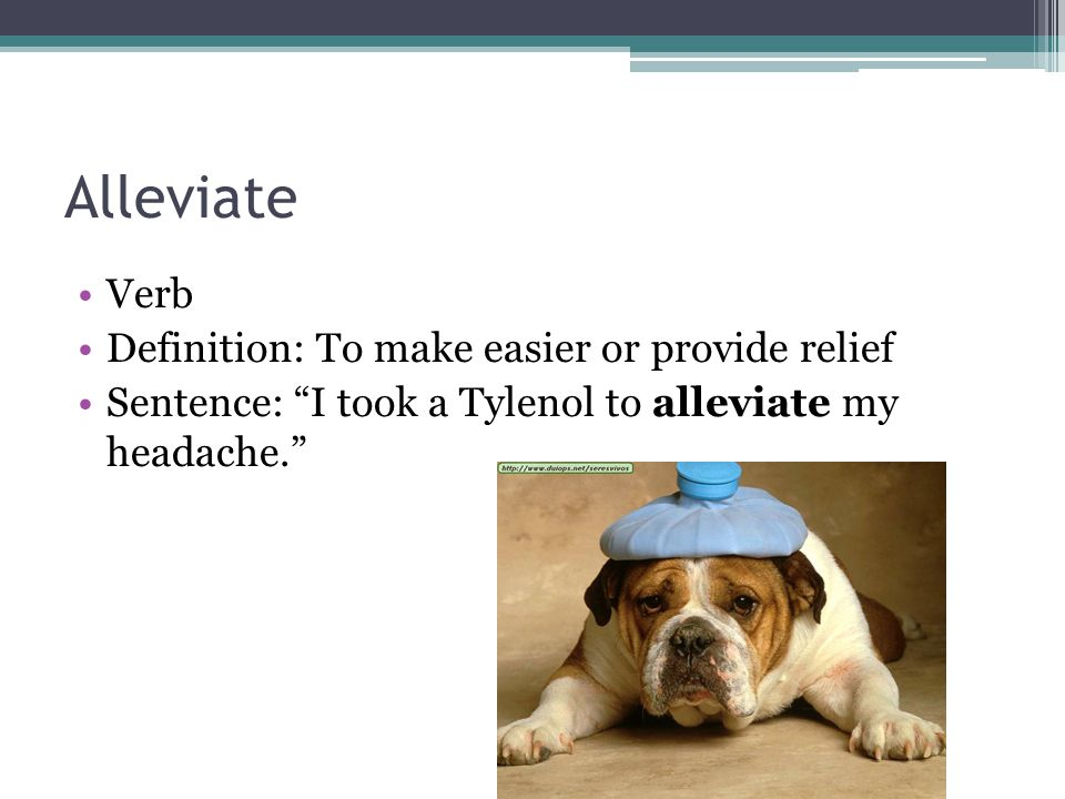 Alleviate Verb Definition: To make easier or provide relief