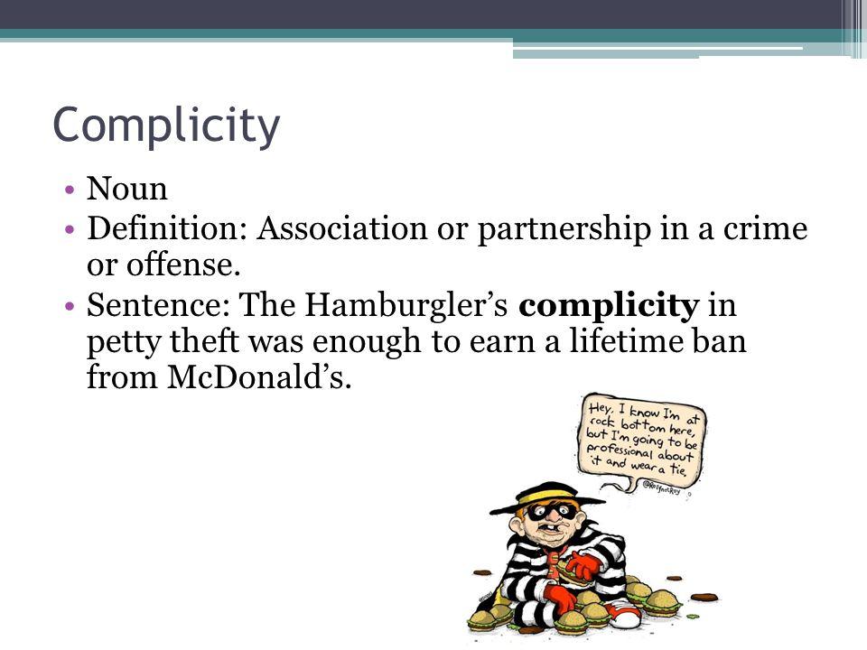 Complicity Noun. Definition: Association or partnership in a crime or offense.