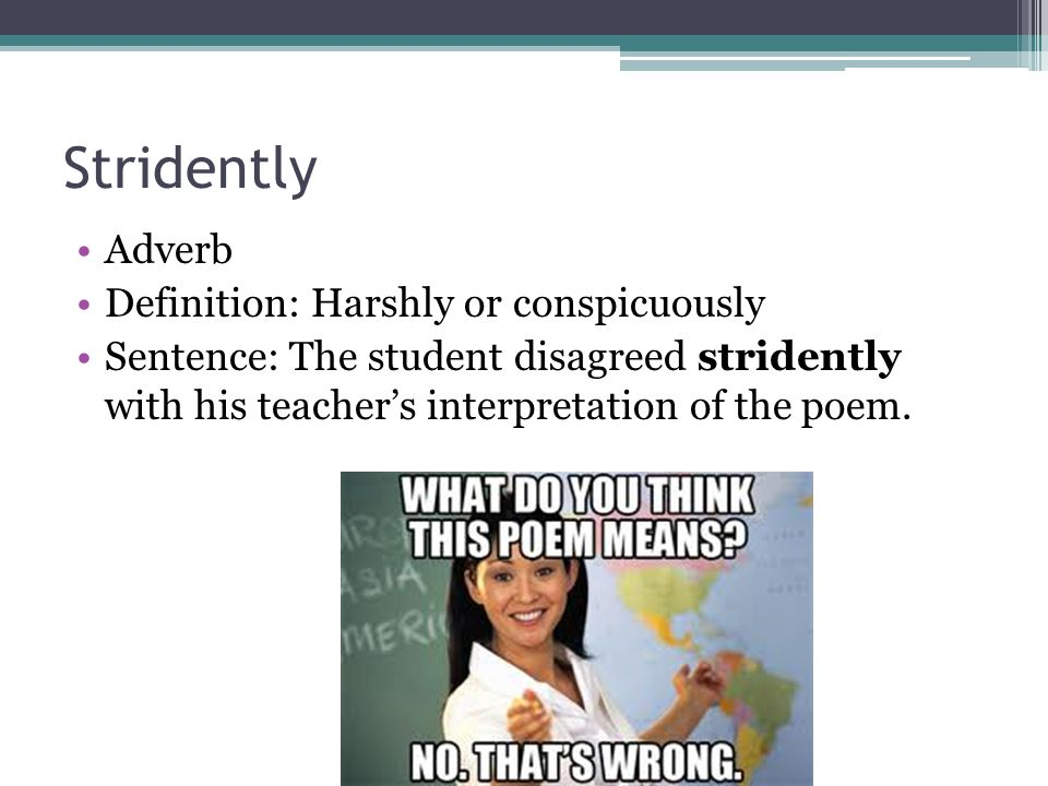 Stridently Adverb Definition: Harshly or conspicuously