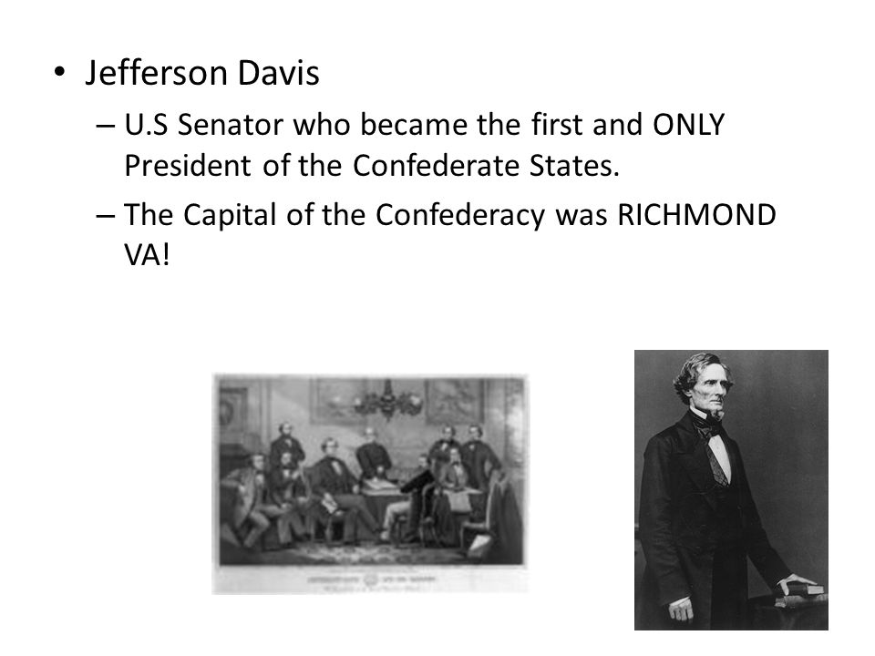 Jefferson Davis U.S Senator who became the first and ONLY President of the Confederate States.